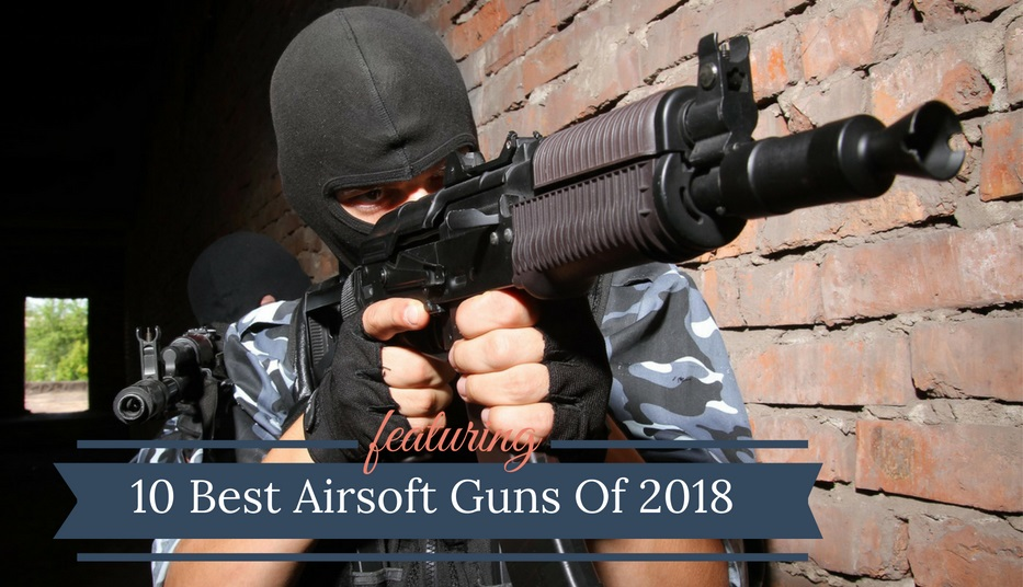 Best Airsoft Guns 2018