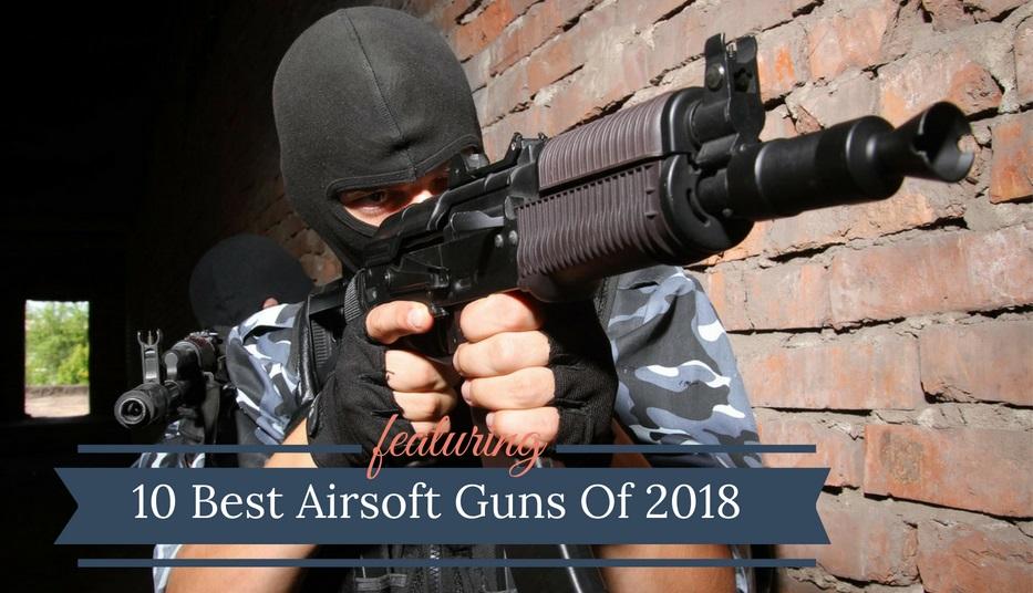 Best Airsoft Guns 2018